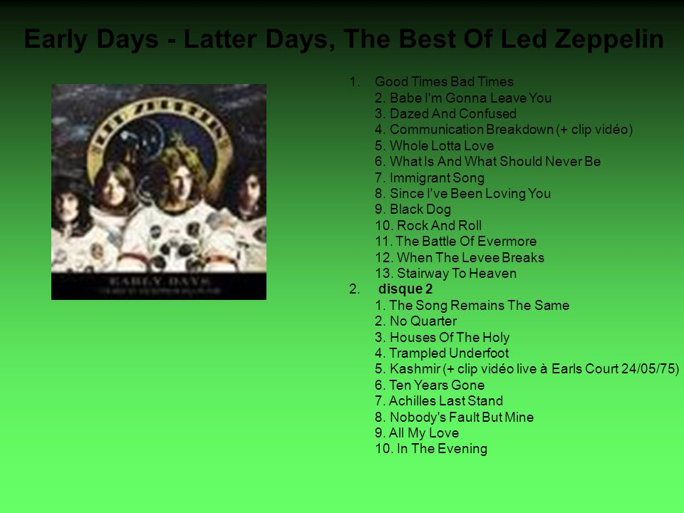 Early Days - Latter Days, The Best Of Led Zeppelin 1.Good Times Bad Times 2.