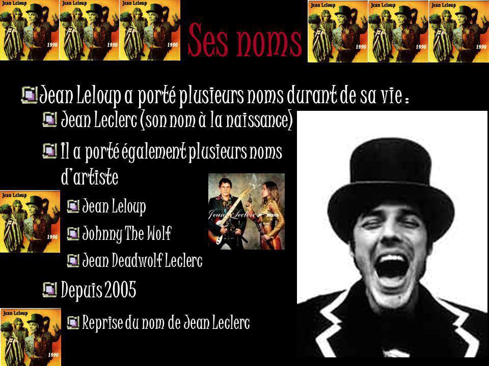 Ses noms Jean Leloup a porté plusieurs noms durant de sa vie : Jean Leclerc (son nom à la naissance) Il a porté également plusieurs noms d'artiste Jean Leloup Johnny The Wolf Jean Deadwolf Leclerc Depuis 2005 Reprise du nom de Jean Leclerc