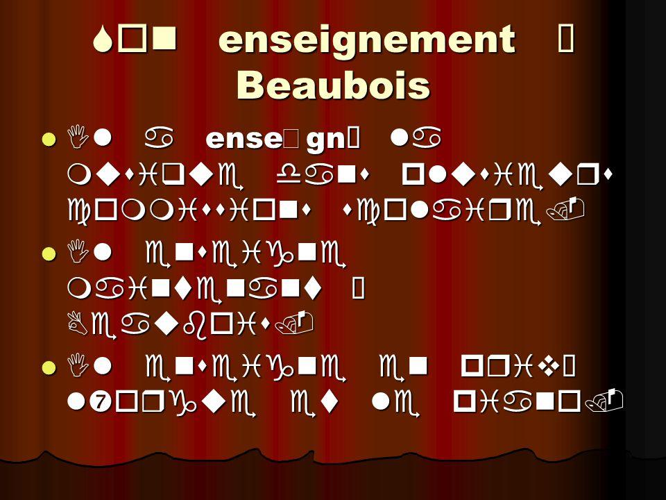 Son enseignement à Beaubois Il a ense  gn é la musique dans plusieurs commissions scolaire.