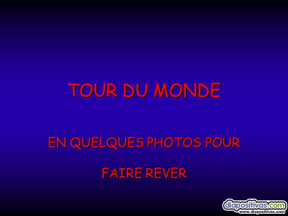 TOUR DU MONDE TOUR DU MONDE EN QUELQUES PHOTOS POUR FAIRE REVER EN QUELQUES PHOTOS POUR FAIRE REVER