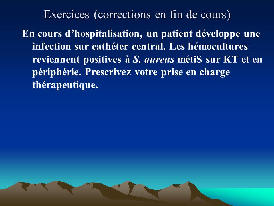 Exercices (corrections en fin de cours) En cours d'hospitalisation, un patient développe une infection sur cathéter central. Les hémocultures revienne