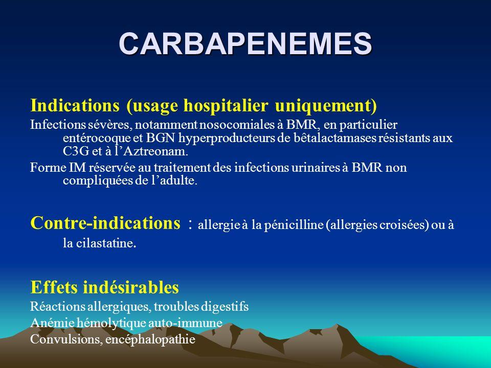CARBAPENEMES Indications (usage hospitalier uniquement) Infections sévères, notamment nosocomiales à BMR, en particulier entérocoque et BGN hyperprodu