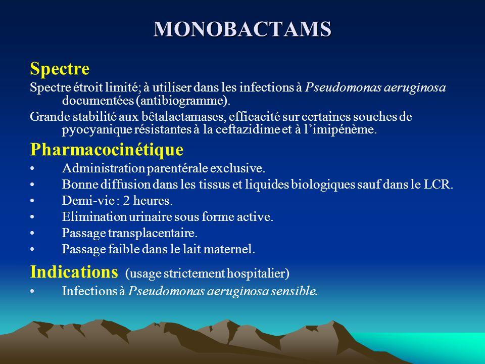 MONOBACTAMS Spectre Spectre étroit limité; à utiliser dans les infections à Pseudomonas aeruginosa documentées (antibiogramme). Grande stabilité aux b