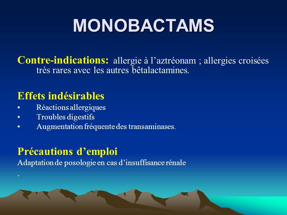 MONOBACTAMS Contre-indications: allergie à l'aztréonam ; allergies croisées très rares avec les autres bêtalactamines. Effets indésirables Réactions a