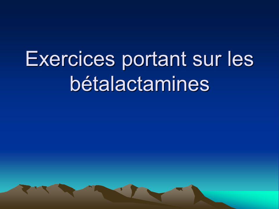 Exercices portant sur les bétalactamines