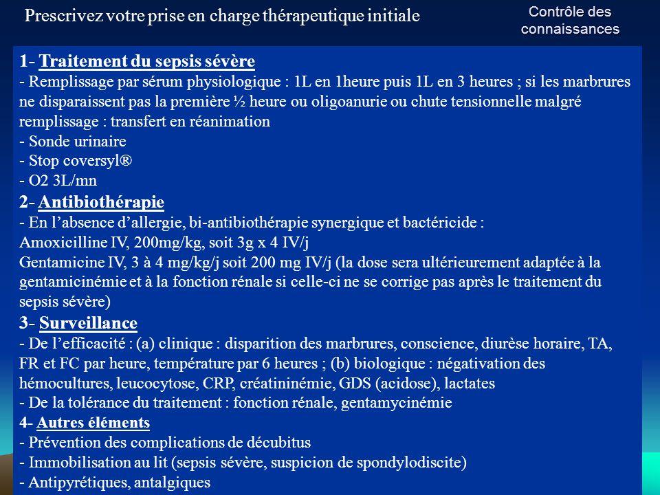 Contrôle des connaissances Prescrivez votre prise en charge thérapeutique initiale 1- Traitement du sepsis sévère - Remplissage par sérum physiologiqu