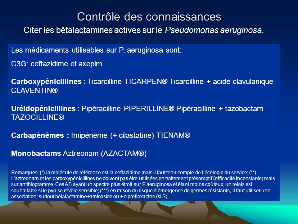 Contrôle des connaissances Citer les bêtalactamines actives sur le Pseudomonas aeruginosa. Les médicaments utilisables sur P. aeruginosa sont: C3G: ce