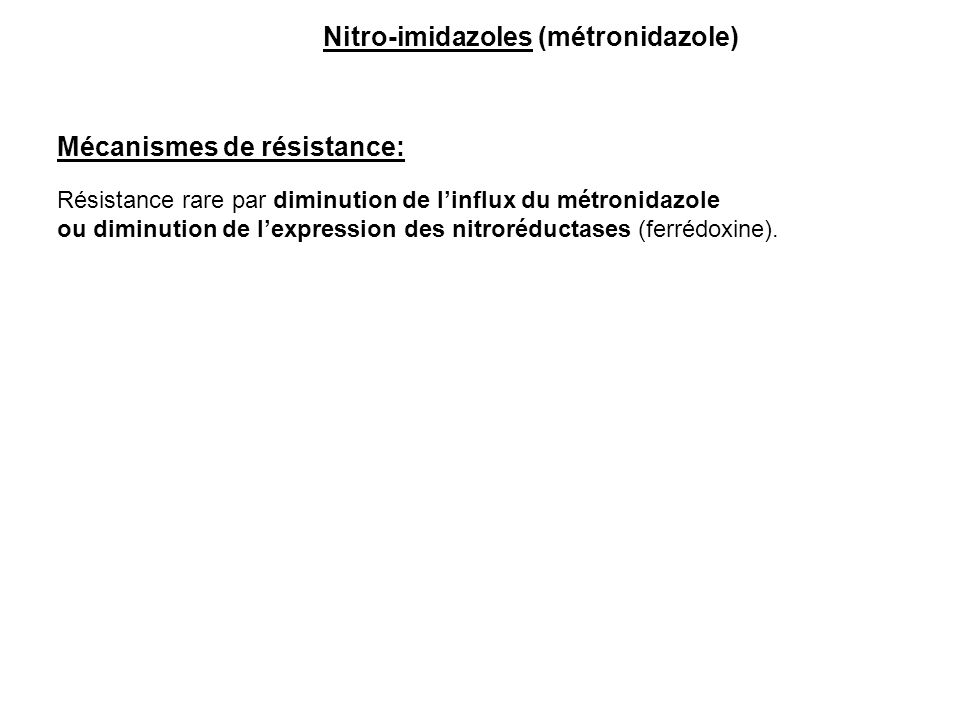 Mécanismes de résistance: Résistance rare par diminution de l'influx du métronidazole ou diminution de l'expression des nitroréductases (ferrédoxine).