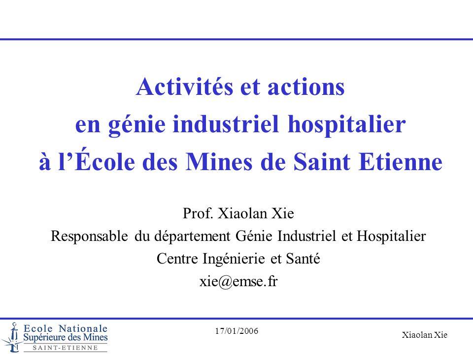 Xiaolan Xie 17/01/2006 Prof. Xiaolan Xie Responsable du département Génie Industriel et Hospitalier Centre Ingénierie et Santé xie@emse.fr Activités e