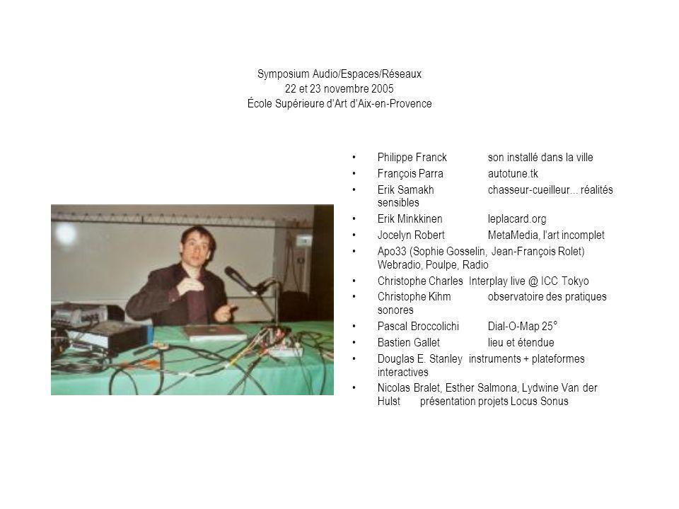 Symposium Audio/Espaces/Réseaux 22 et 23 novembre 2005 École Supérieure d'Art d'Aix-en-Provence Philippe Franck son installé dans la ville François Pa