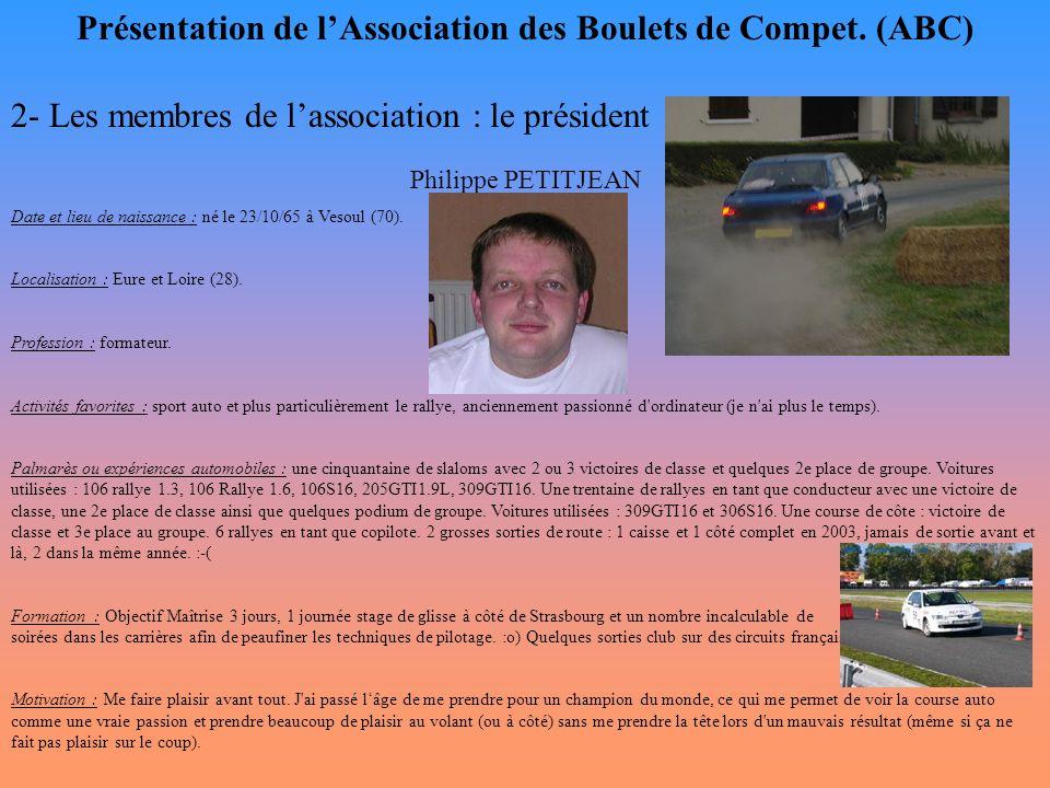 Présentation de l'Association des Boulets de Compet. (ABC) 2- Les membres de l'association : le président Philippe PETITJEAN Date et lieu de naissance