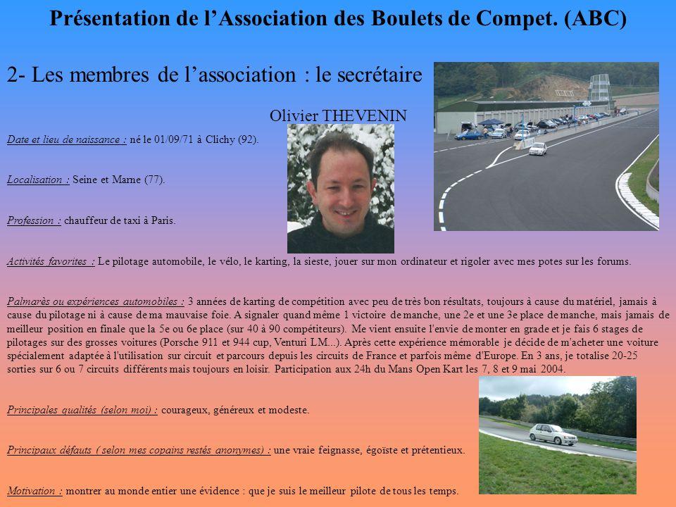 Présentation de l'Association des Boulets de Compet. (ABC) 2- Les membres de l'association : le secrétaire Olivier THEVENIN Date et lieu de naissance