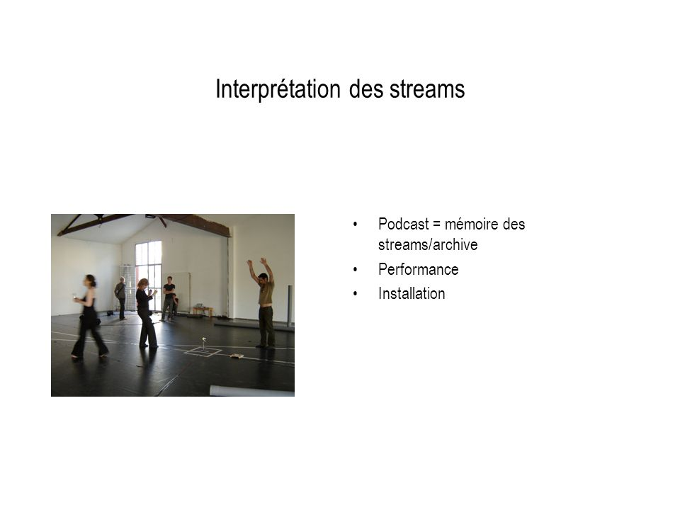 Interprétation des streams Podcast = mémoire des streams/archive Performance Installation