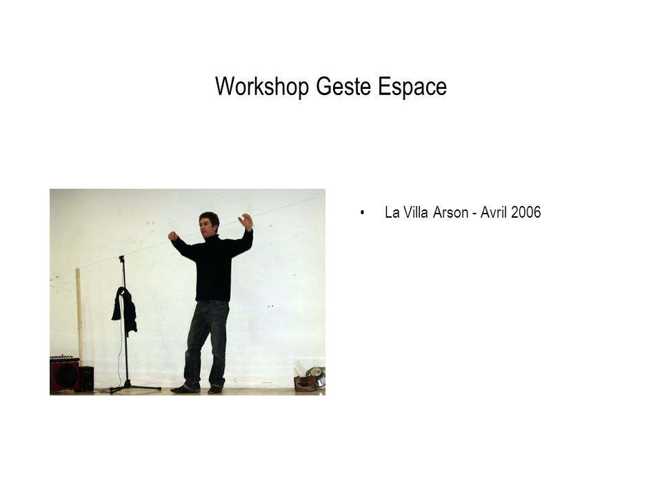 Workshop Geste Espace La Villa Arson - Avril 2006