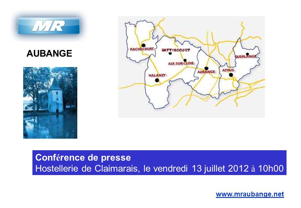 AUBANGE www.mraubange.net Conf é rence de presse Hostellerie de Claimarais, le vendredi 13 juillet 2012 à 10h00
