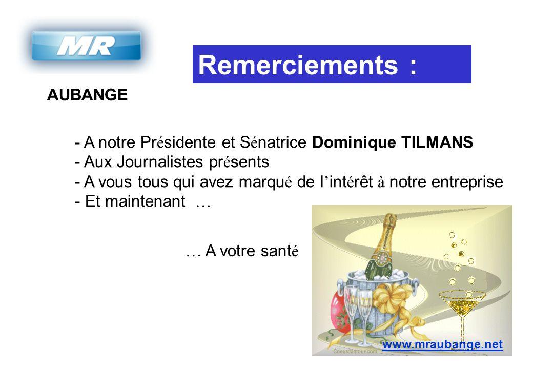 AUBANGE www.mraubange.net Remerciements : - A notre Pr é sidente et S é natrice Dominique TILMANS - Aux Journalistes pr é sents - A vous tous qui avez