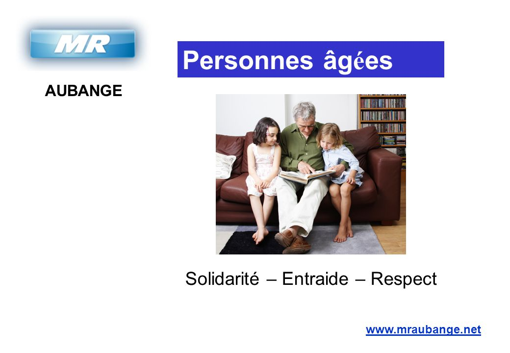 AUBANGE www.mraubange.net Solidarité – Entraide – Respect Personnes âg é es