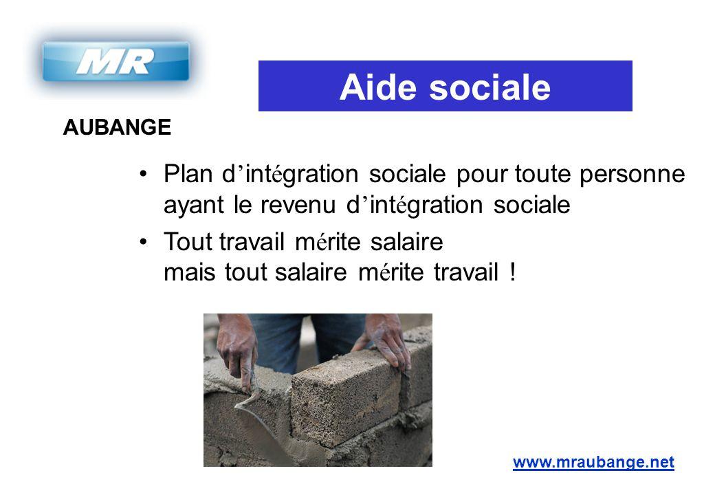 AUBANGE www.mraubange.net Plan d ' int é gration sociale pour toute personne ayant le revenu d ' int é gration sociale Tout travail m é rite salaire m