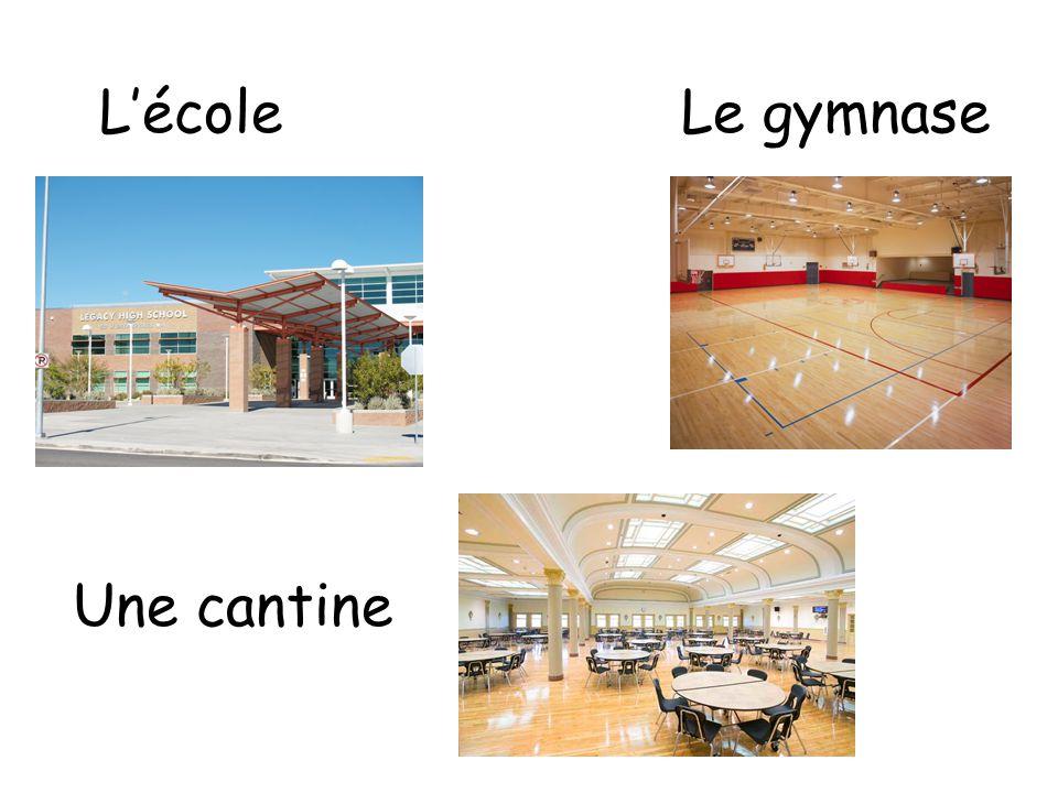 Une cantine Le gymnaseL'école