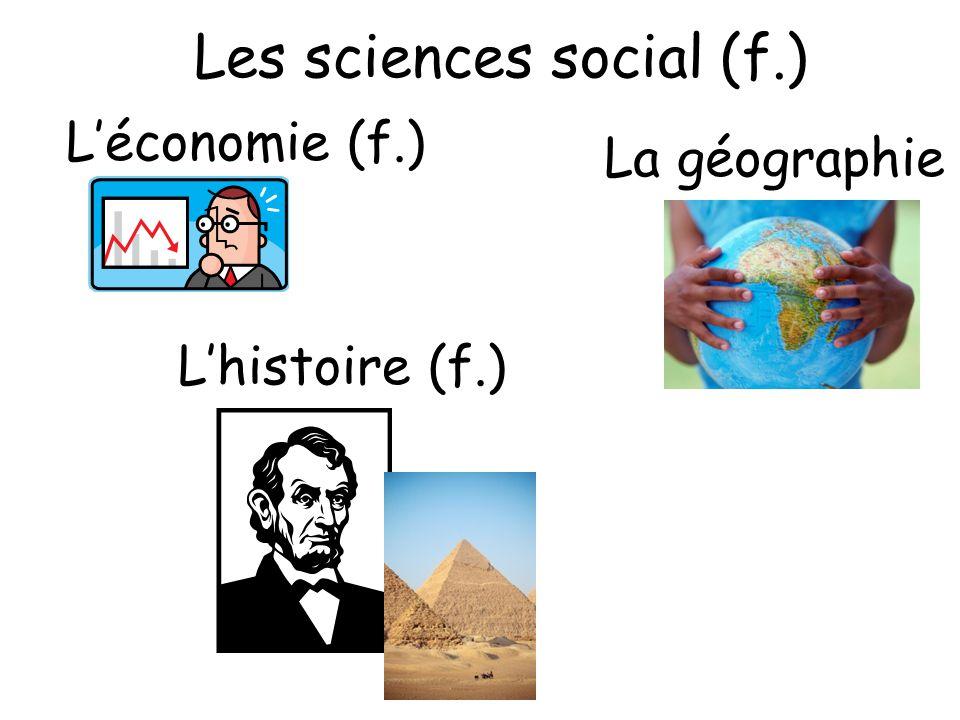 Les sciences social (f.) L'économie (f.) La géographie L'histoire (f.)