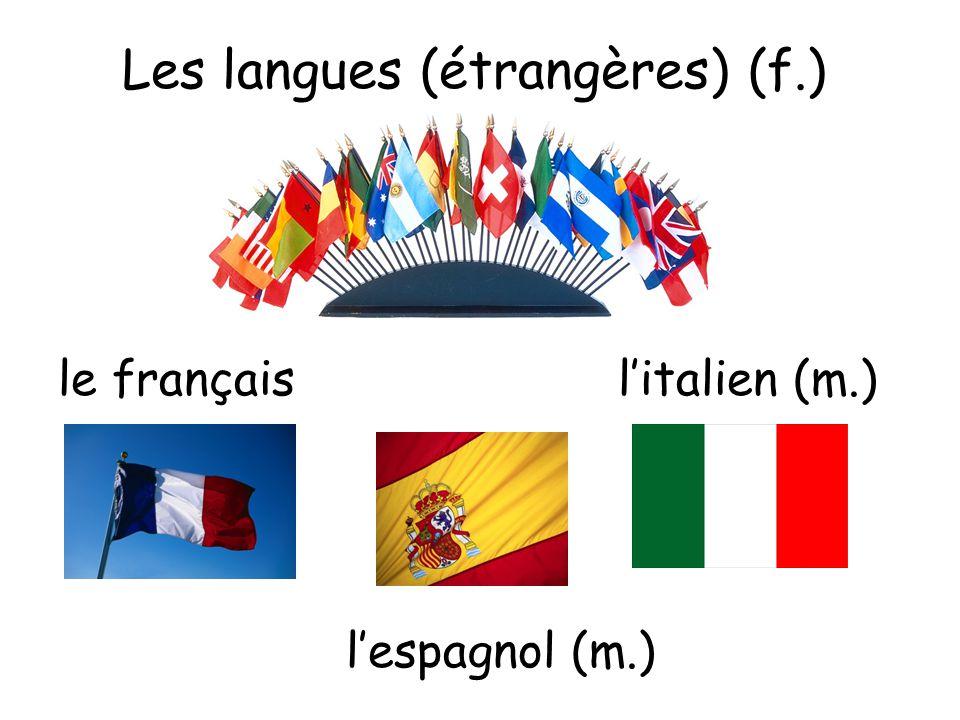 Les langues (étrangères) (f.) le françaisl'italien (m.) l'espagnol (m.)