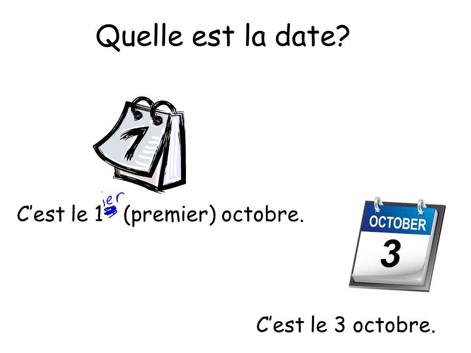 Quelle est la date? C'est le 1 st (premier) octobre. C'est le 3 octobre.