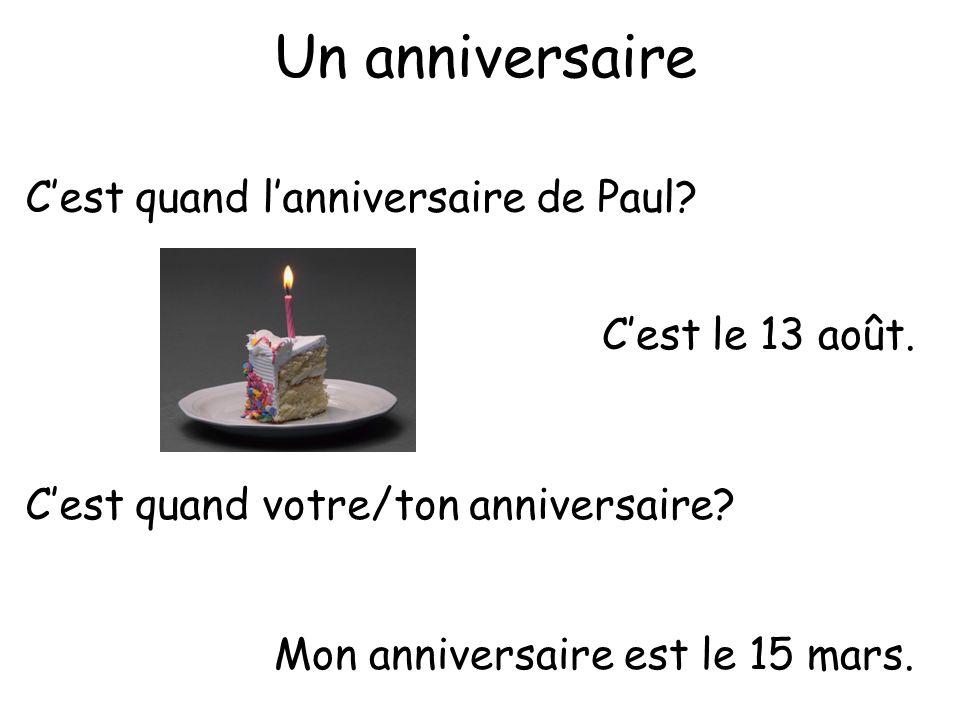 C'est quand l'anniversaire de Paul? Un anniversaire C'est quand votre/ton anniversaire? Mon anniversaire est le 15 mars. C'est le 13 août.