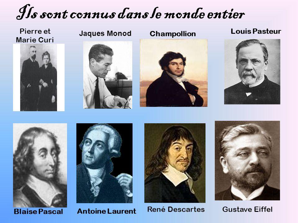 Ils sont connus dans le monde entier Louis Pasteur Champollion Jaques Monod Pierre et Marie Curi Blaise PascalAntoine Laurent René DescartesGustave Ei