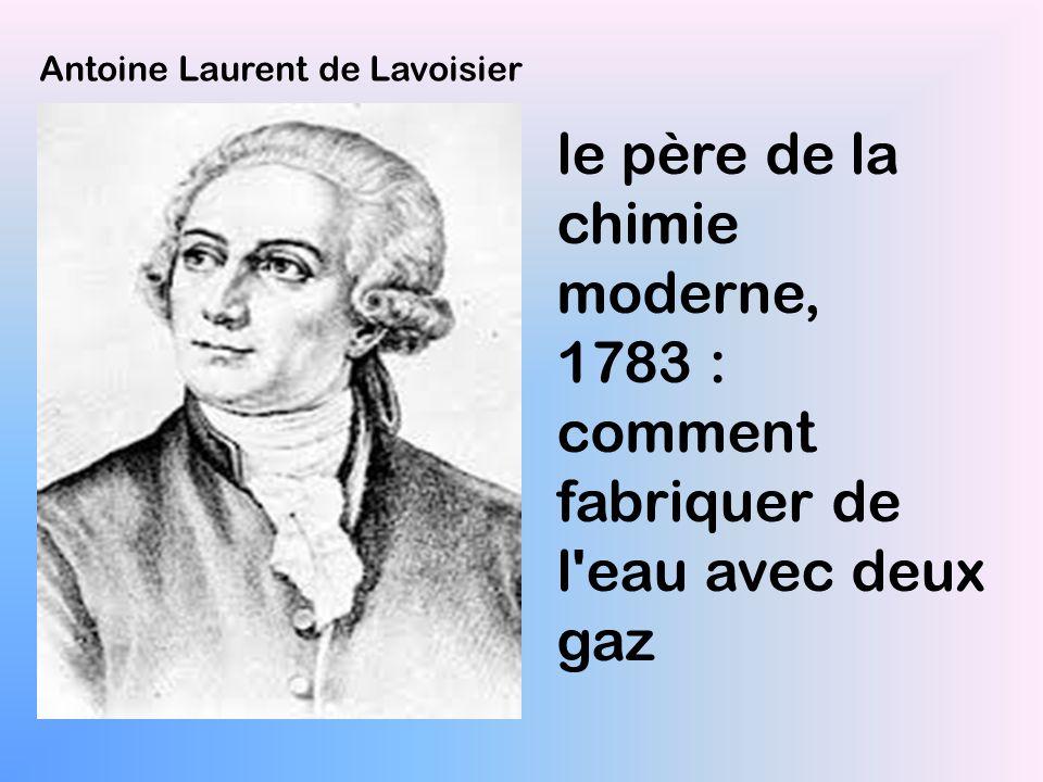 Antoine Laurent de Lavoisier le père de la chimie moderne, 1783 : comment fabriquer de l'eau avec deux gaz