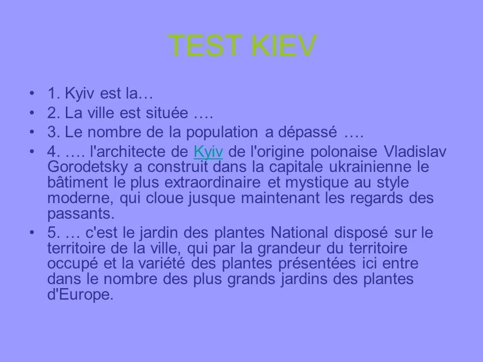 TEST KIEV 1. Kyiv est la… 2. La ville est située ….