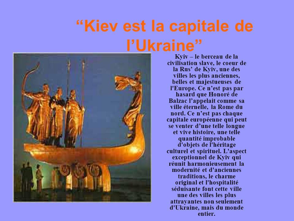Kiev est la capitale de l'Ukraine Kyiv – le berceau de la civilisation slave, le coeur de la Rus' de Kyiv, une des villes les plus anciennes, belles et majestueuses de l Europe.