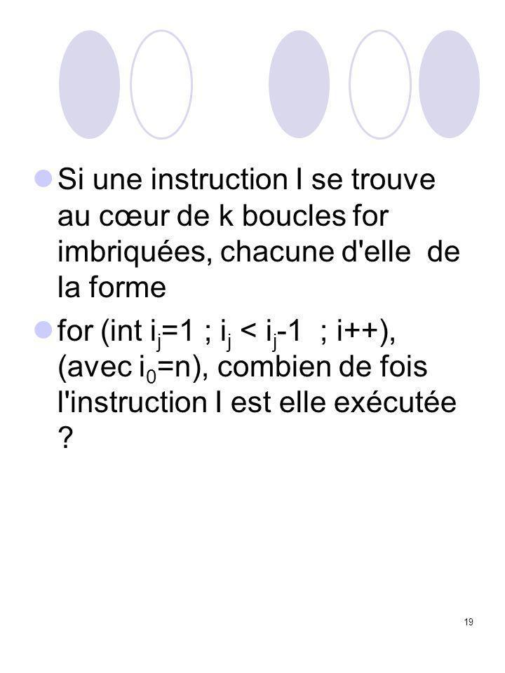 19 Si une instruction I se trouve au cœur de k boucles for imbriquées, chacune d'elle de la forme for (int i j =1 ; i j < i j -1 ; i++), (avec i 0 =n)