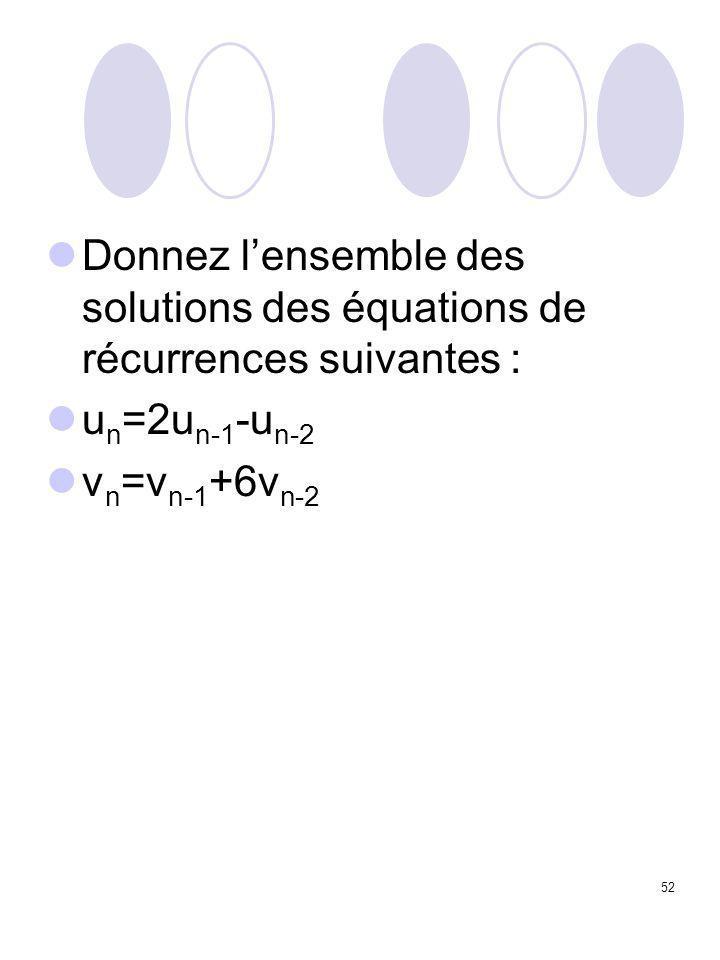 52 Donnez l'ensemble des solutions des équations de récurrences suivantes : u n =2u n-1 -u n-2 v n =v n-1 +6v n-2
