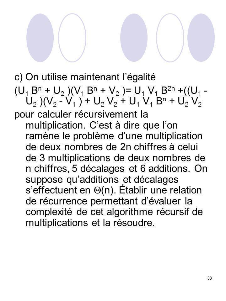 88 c) On utilise maintenant l'égalité (U 1 B n + U 2 )(V 1 B n + V 2 )= U 1 V 1 B 2n +((U 1 - U 2 )(V 2 - V 1 ) + U 2 V 2 + U 1 V 1 B n + U 2 V 2 pour