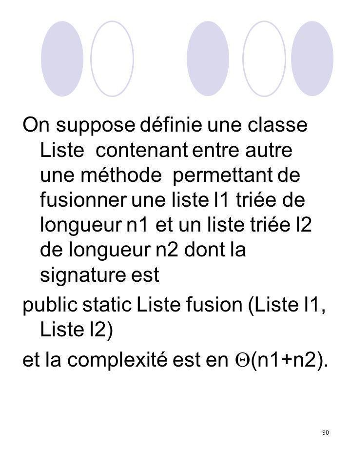 90 On suppose définie une classe Liste contenant entre autre une méthode permettant de fusionner une liste l1 triée de longueur n1 et un liste triée l