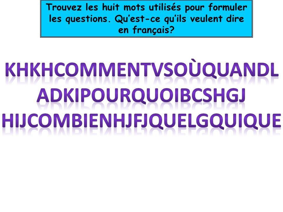 Trouvez les huit mots utilisés pour formuler les questions.