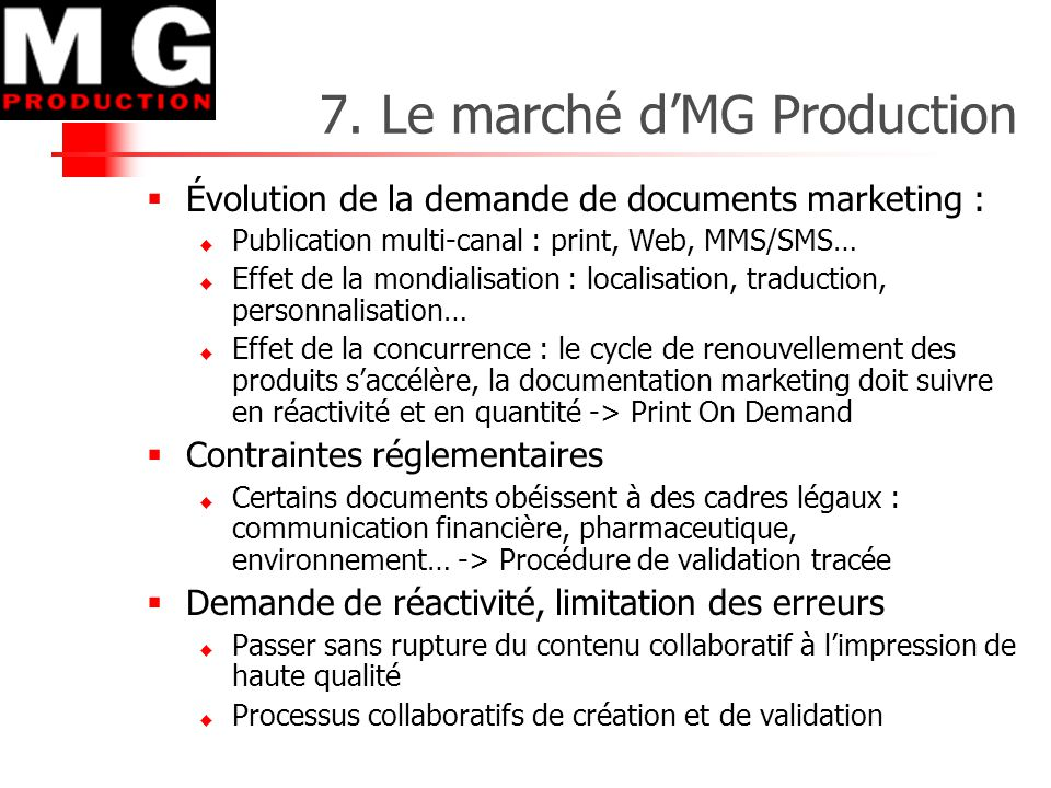 7. Le marché d'MG Production  Évolution de la demande de documents marketing :  Publication multi-canal : print, Web, MMS/SMS…  Effet de la mondial