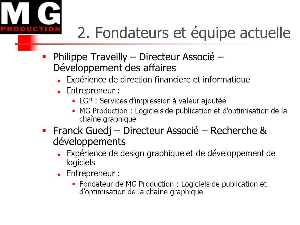 2. Fondateurs et équipe actuelle  Philippe Traveilly – Directeur Associé – Développement des affaires  Expérience de direction financière et informa