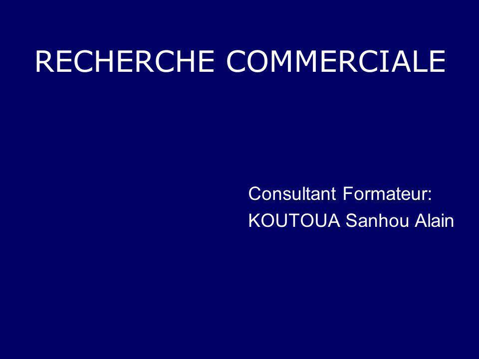 RECHERCHE COMMERCIALE Consultant Formateur: KOUTOUA Sanhou Alain