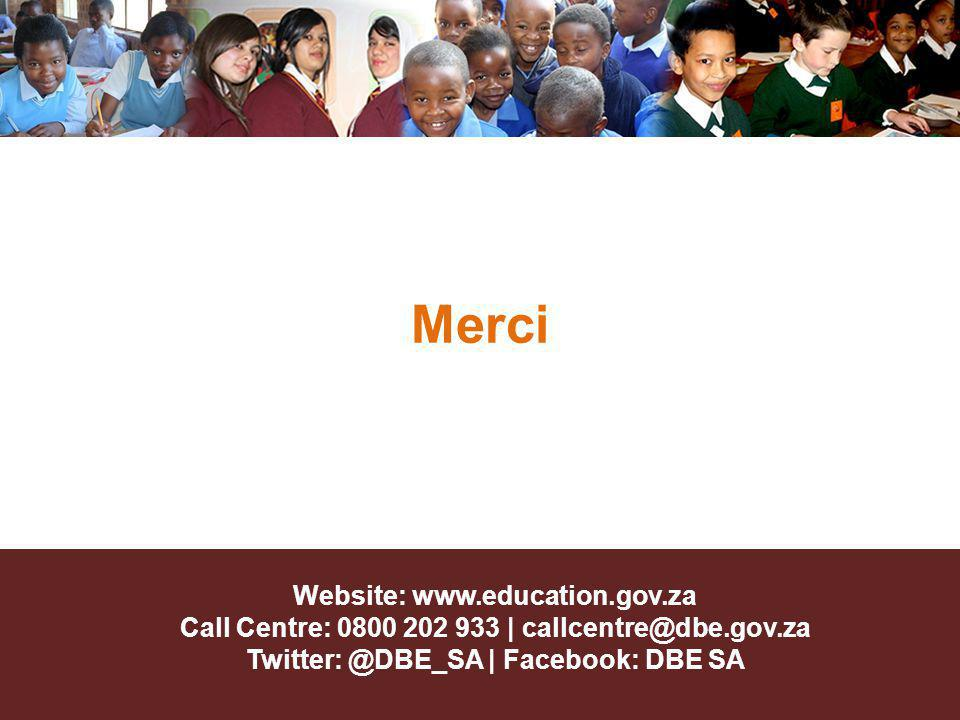 Website: www.education.gov.za Call Centre: 0800 202 933 | callcentre@dbe.gov.za Twitter: @DBE_SA | Facebook: DBE SA Merci
