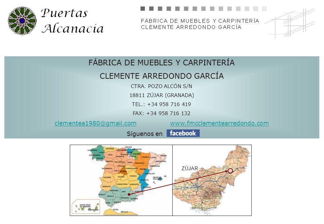 FÁBRICA DE MUEBLES Y CARPINTERÍA CLEMENTE ARREDONDO GARCÍA CTRA. POZO ALCÓN S/N 18811 ZÚJAR (GRANADA) TEL.: +34 958 716 419 FAX: +34 958 716 132 cleme