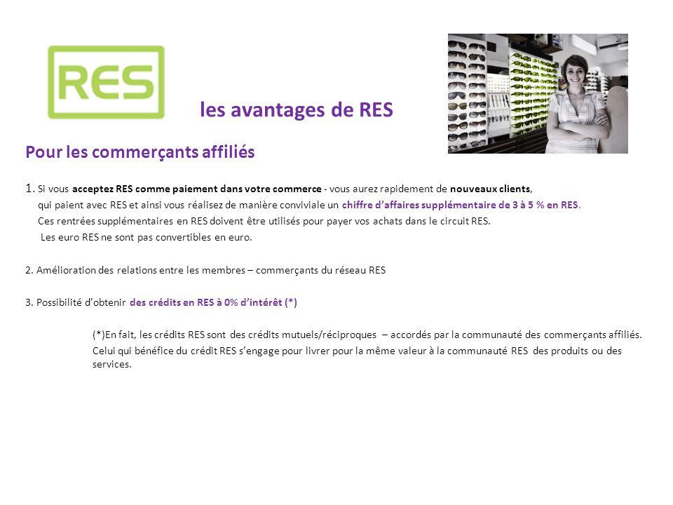 les avantages de RES Pour les consommateurs Le but : motiver les consommateurs d'acheter chez les commerces locaux .