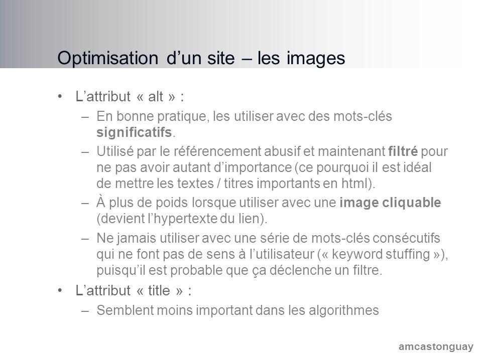 amcastonguay Optimisation d'un site – les images L'attribut « alt » : –En bonne pratique, les utiliser avec des mots-clés significatifs.