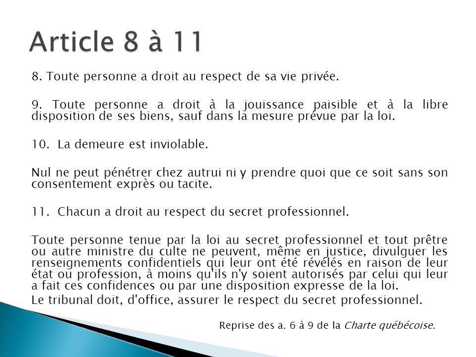 8. Toute personne a droit au respect de sa vie privée. 9. Toute personne a droit à la jouissance paisible et à la libre disposition de ses biens, sauf