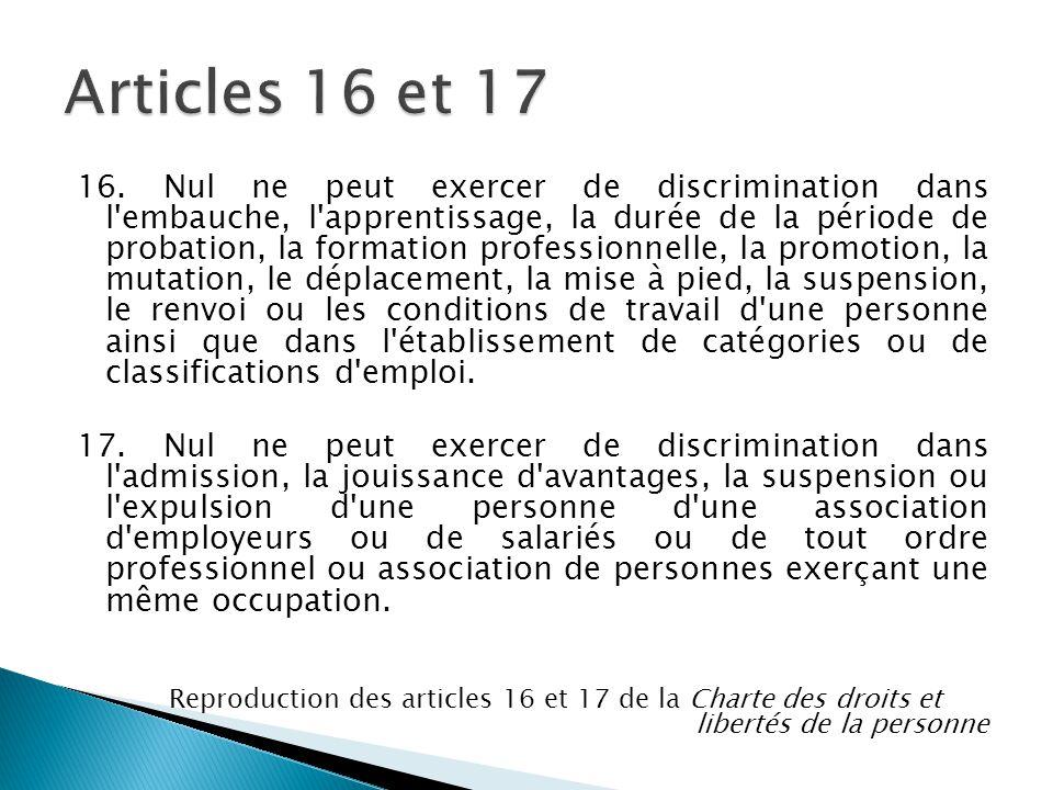 16. Nul ne peut exercer de discrimination dans l'embauche, l'apprentissage, la durée de la période de probation, la formation professionnelle, la prom