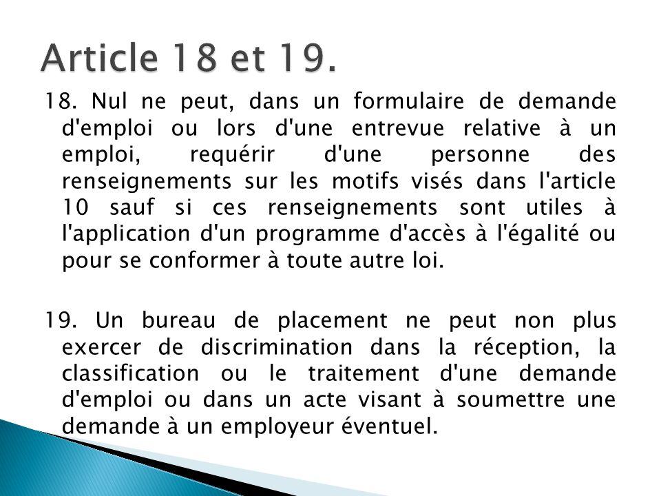 18. Nul ne peut, dans un formulaire de demande d'emploi ou lors d'une entrevue relative à un emploi, requérir d'une personne des renseignements sur le