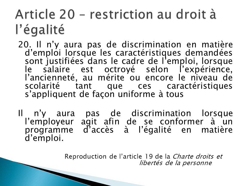 20. Il n'y aura pas de discrimination en matière d'emploi lorsque les caractéristiques demandées sont justifiées dans le cadre de l'emploi, lorsque le