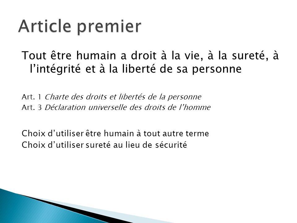 Tout être humain a droit à la vie, à la sureté, à l'intégrité et à la liberté de sa personne Art. 1 Charte des droits et libertés de la personne Art.