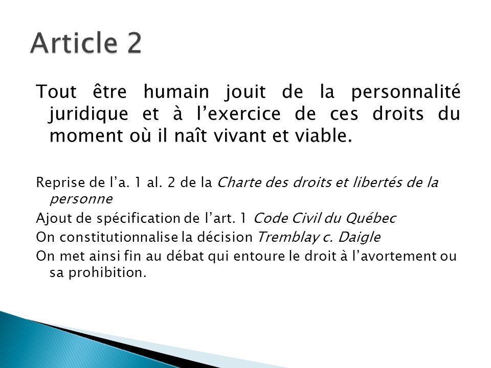 Tout être humain jouit de la personnalité juridique et à l'exercice de ces droits du moment où il naît vivant et viable. Reprise de l'a. 1 al. 2 de la