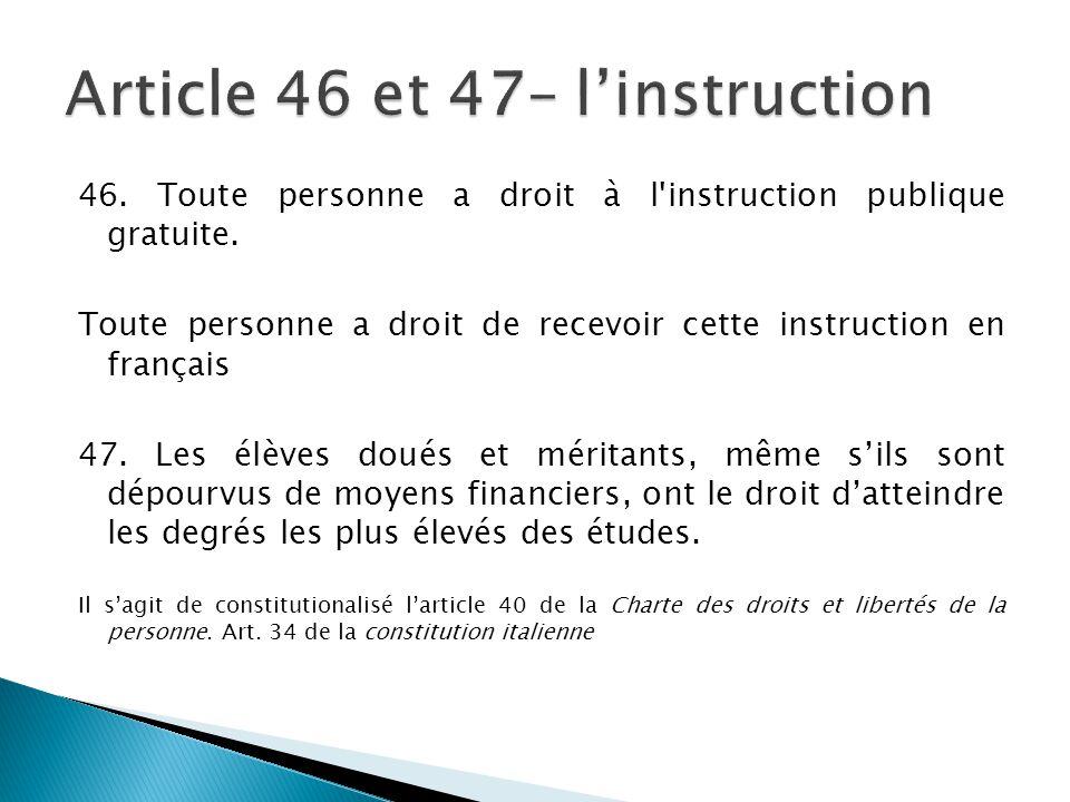 46. Toute personne a droit à l'instruction publique gratuite. Toute personne a droit de recevoir cette instruction en français 47. Les élèves doués et